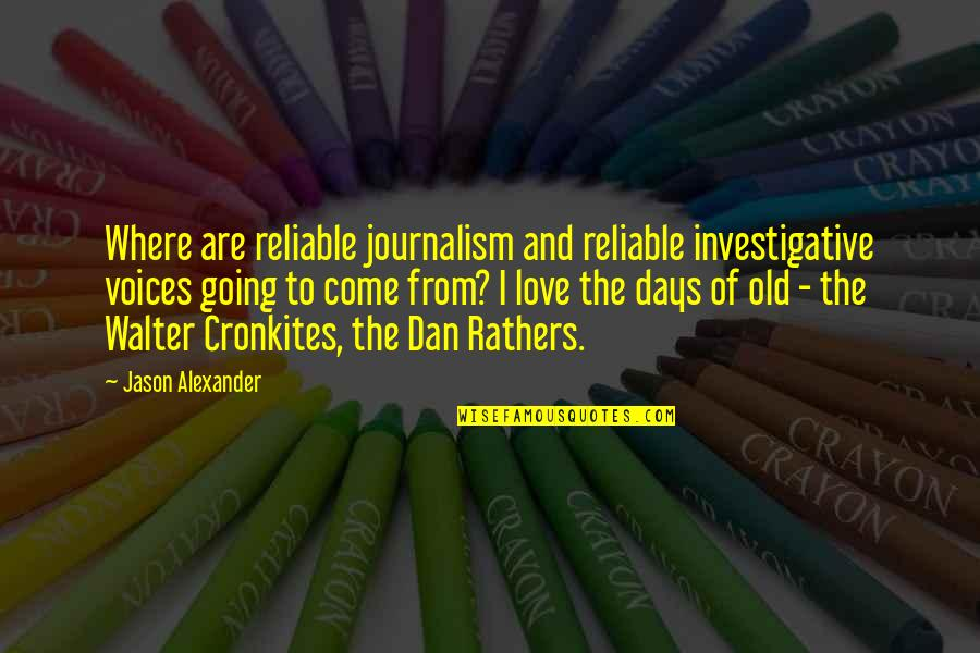 Where Are You Now Love Quotes By Jason Alexander: Where are reliable journalism and reliable investigative voices
