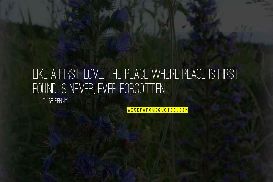 Where Are You Now Love Quotes By Louise Penny: Like a first love, the place where peace