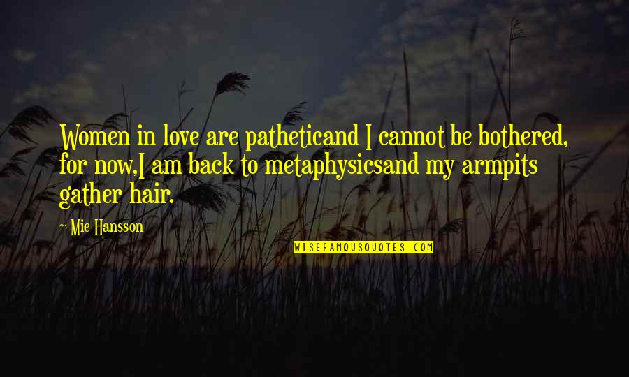 Where Are You Now Love Quotes By Mie Hansson: Women in love are patheticand I cannot be