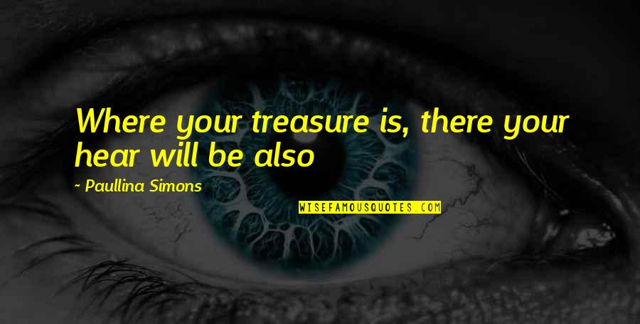 Where Are You Now Love Quotes By Paullina Simons: Where your treasure is, there your hear will