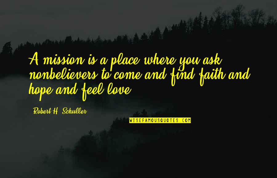 Where Are You Now Love Quotes By Robert H. Schuller: A mission is a place where you ask