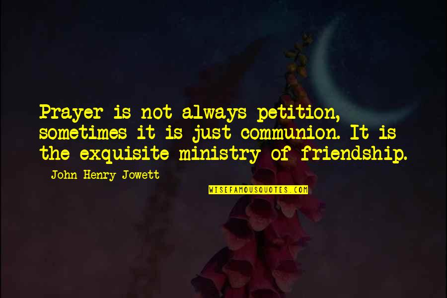 Where Did I Went Wrong Quotes By John Henry Jowett: Prayer is not always petition, sometimes it is