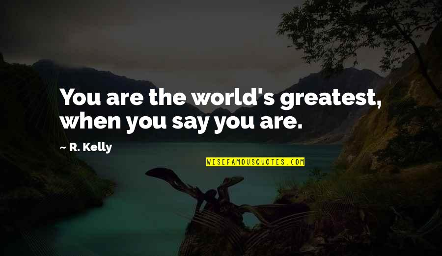 Where Did I Went Wrong Quotes By R. Kelly: You are the world's greatest, when you say