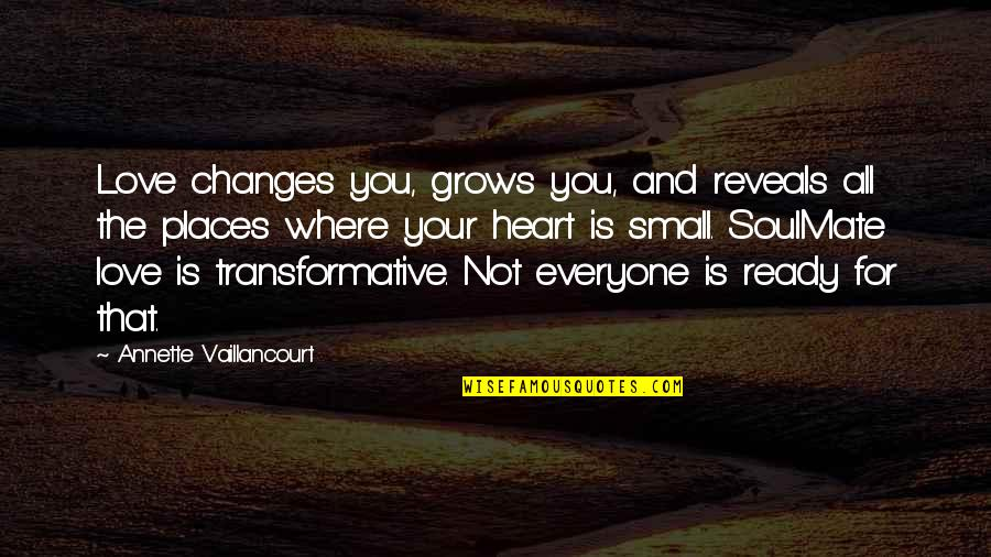 Where Is Everyone Quotes By Annette Vaillancourt: Love changes you, grows you, and reveals all