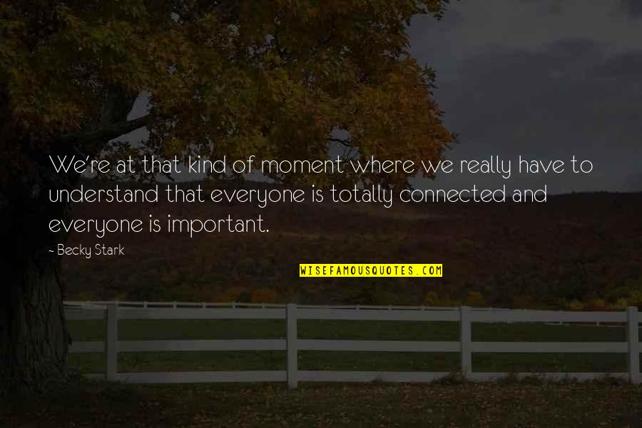 Where Is Everyone Quotes By Becky Stark: We're at that kind of moment where we