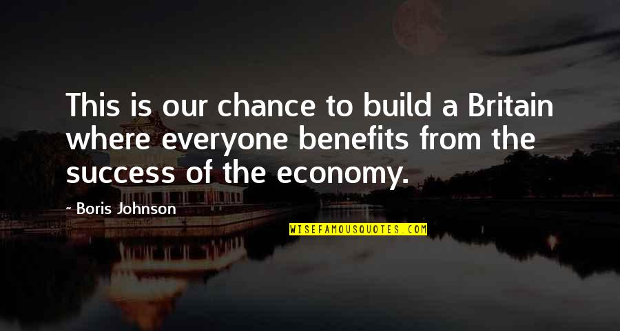 Where Is Everyone Quotes By Boris Johnson: This is our chance to build a Britain