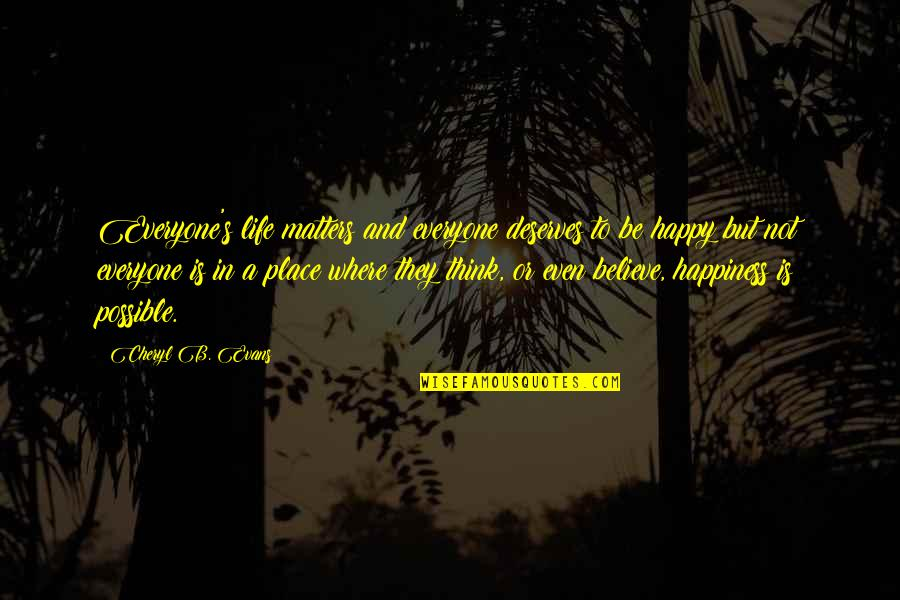 Where Is Everyone Quotes By Cheryl B. Evans: Everyone's life matters and everyone deserves to be