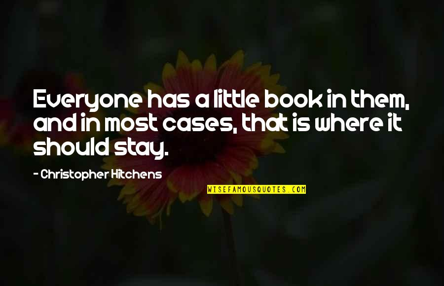 Where Is Everyone Quotes By Christopher Hitchens: Everyone has a little book in them, and