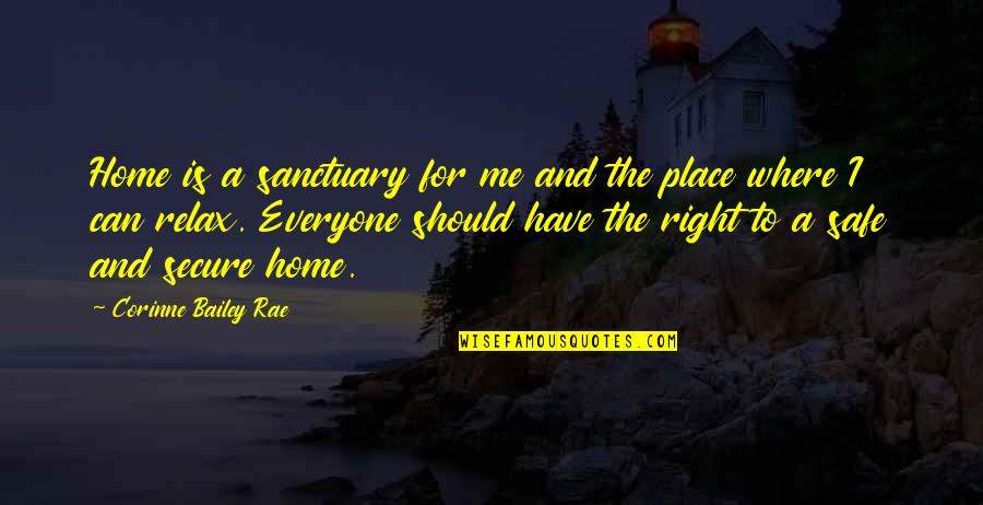 Where Is Everyone Quotes By Corinne Bailey Rae: Home is a sanctuary for me and the