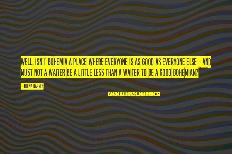 Where Is Everyone Quotes By Djuna Barnes: Well, isn't Bohemia a place where everyone is