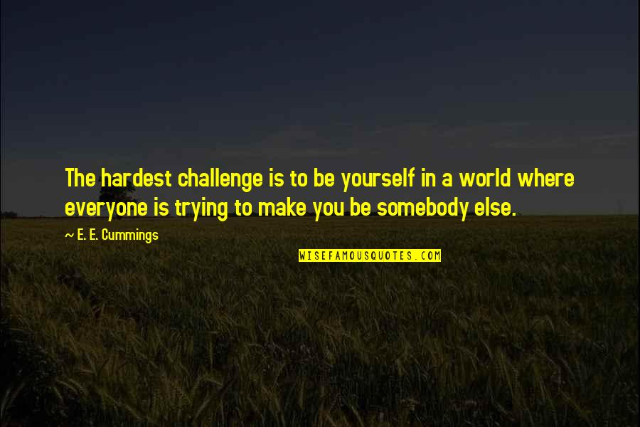 Where Is Everyone Quotes By E. E. Cummings: The hardest challenge is to be yourself in