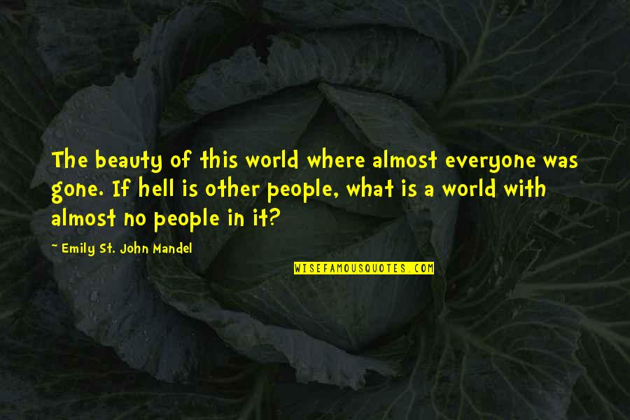 Where Is Everyone Quotes By Emily St. John Mandel: The beauty of this world where almost everyone