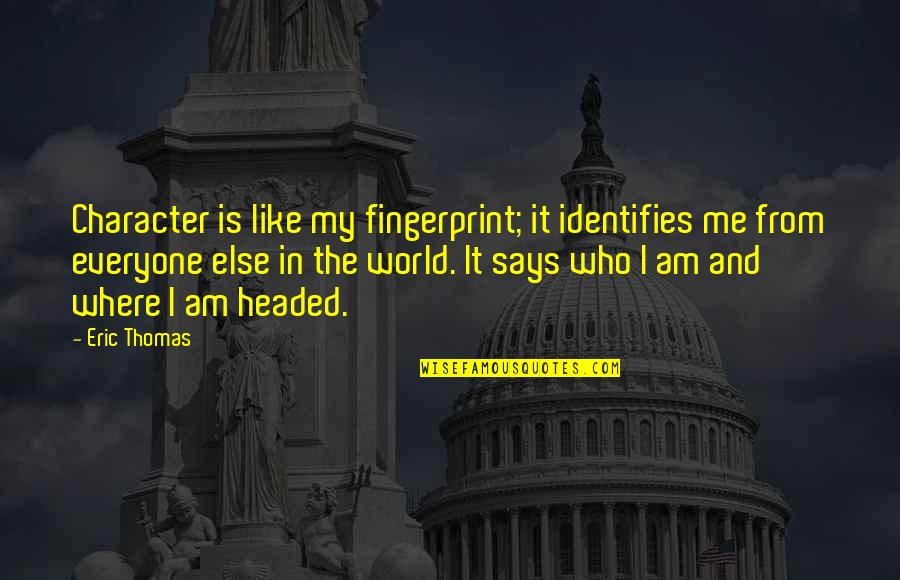 Where Is Everyone Quotes By Eric Thomas: Character is like my fingerprint; it identifies me