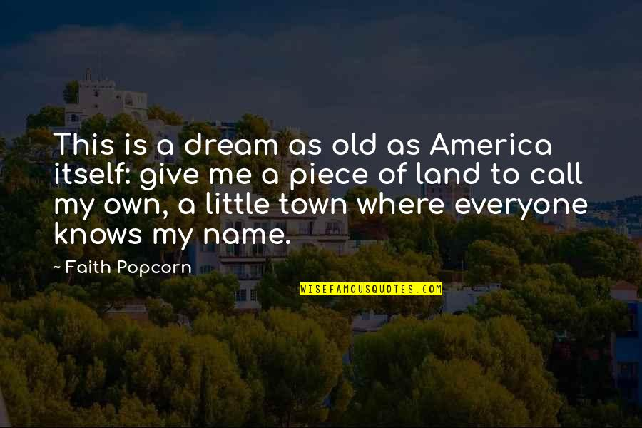 Where Is Everyone Quotes By Faith Popcorn: This is a dream as old as America
