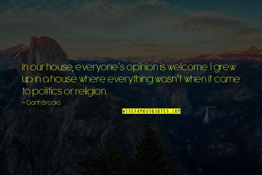 Where Is Everyone Quotes By Garth Brooks: In our house, everyone's opinion is welcome. I