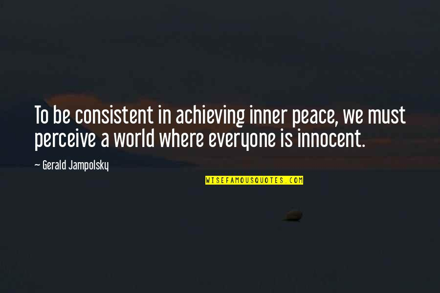 Where Is Everyone Quotes By Gerald Jampolsky: To be consistent in achieving inner peace, we