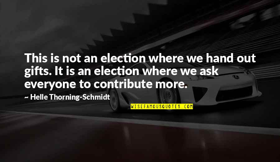 Where Is Everyone Quotes By Helle Thorning-Schmidt: This is not an election where we hand