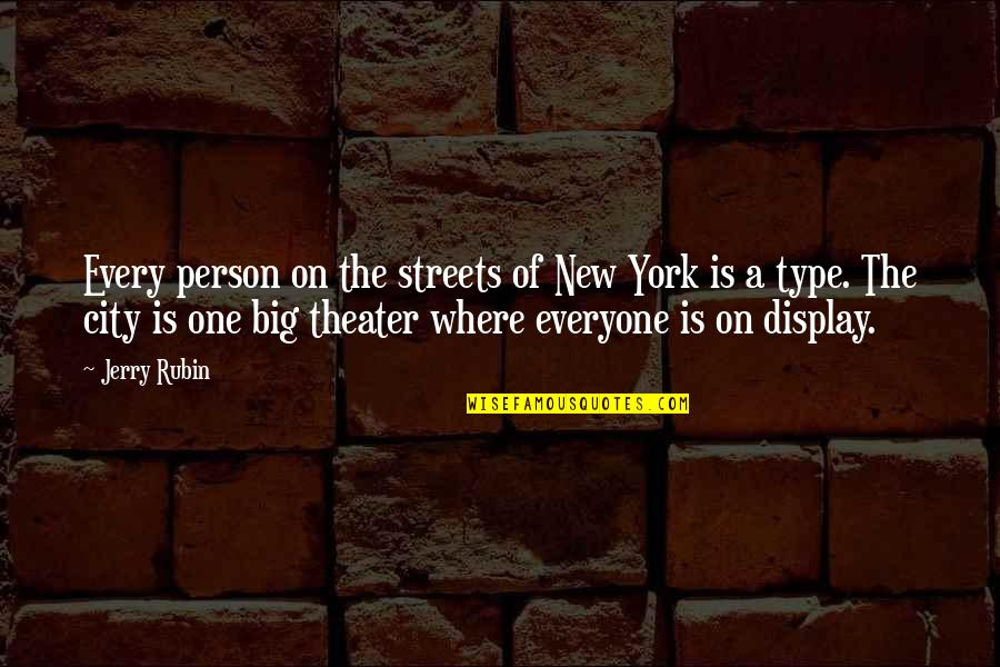 Where Is Everyone Quotes By Jerry Rubin: Every person on the streets of New York