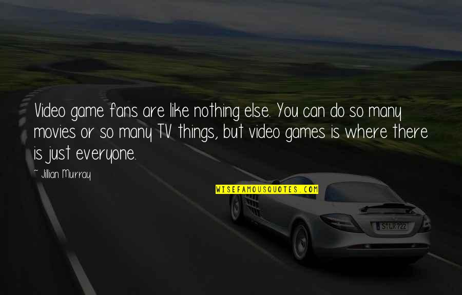Where Is Everyone Quotes By Jillian Murray: Video game fans are like nothing else. You