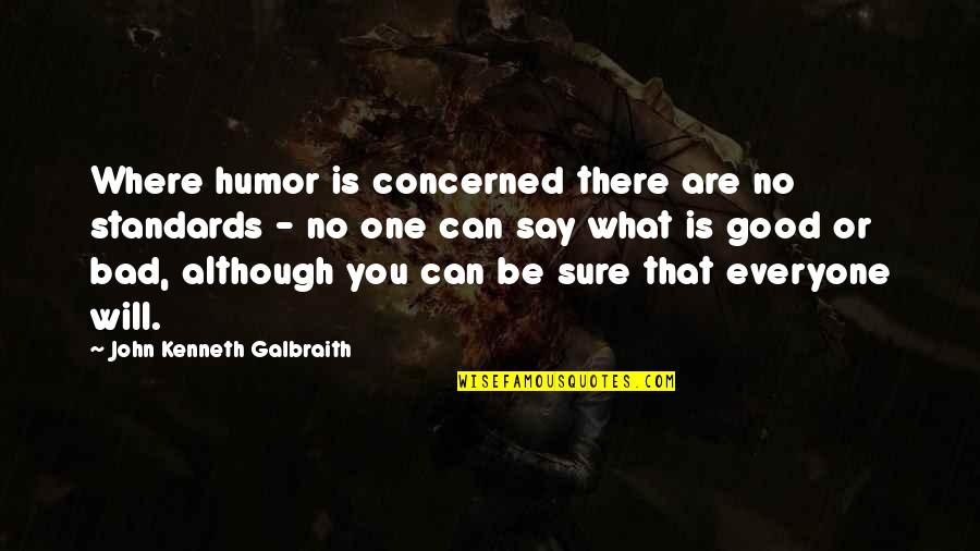 Where Is Everyone Quotes By John Kenneth Galbraith: Where humor is concerned there are no standards