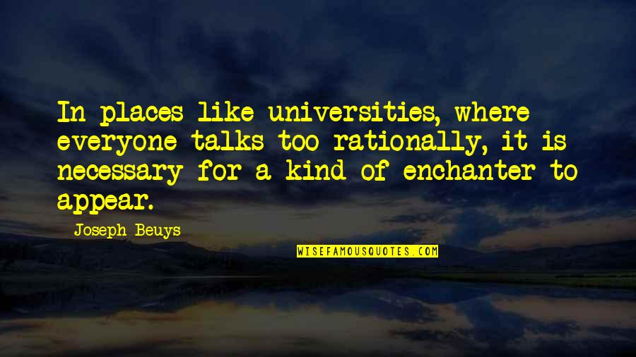 Where Is Everyone Quotes By Joseph Beuys: In places like universities, where everyone talks too