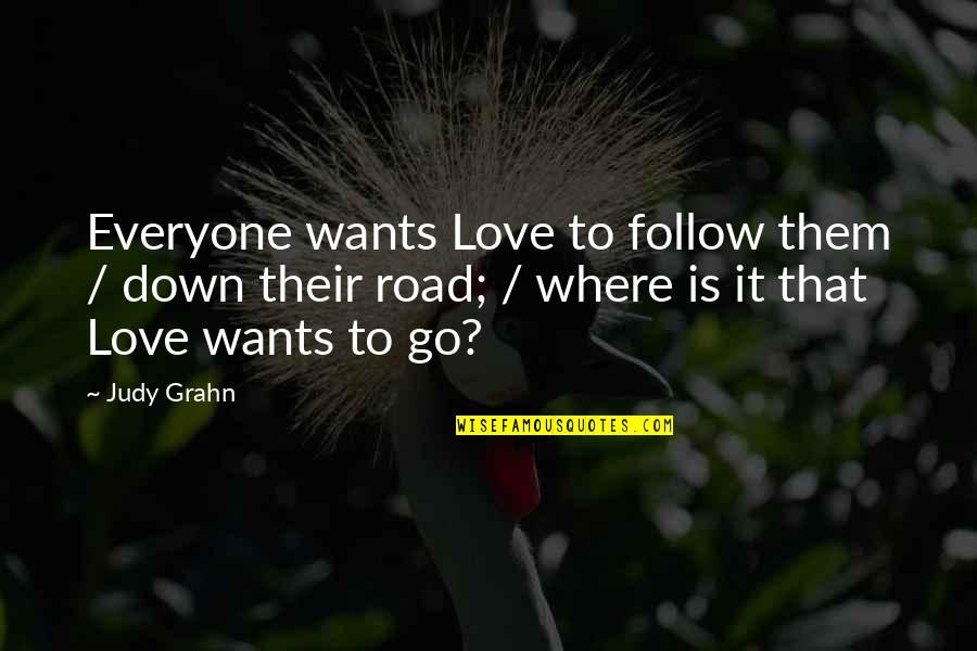 Where Is Everyone Quotes By Judy Grahn: Everyone wants Love to follow them / down