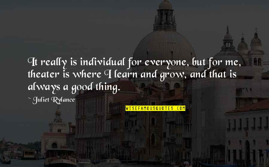 Where Is Everyone Quotes By Juliet Rylance: It really is individual for everyone, but for