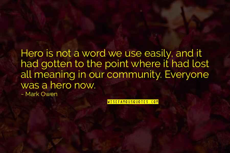 Where Is Everyone Quotes By Mark Owen: Hero is not a word we use easily,