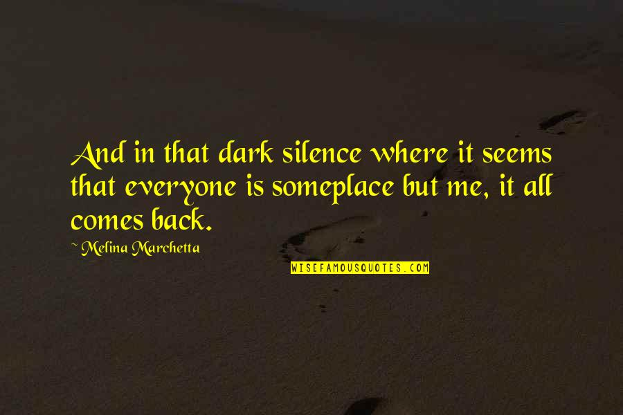 Where Is Everyone Quotes By Melina Marchetta: And in that dark silence where it seems
