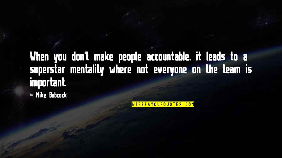 Where Is Everyone Quotes By Mike Babcock: When you don't make people accountable, it leads