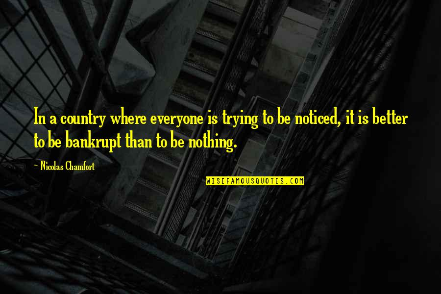 Where Is Everyone Quotes By Nicolas Chamfort: In a country where everyone is trying to
