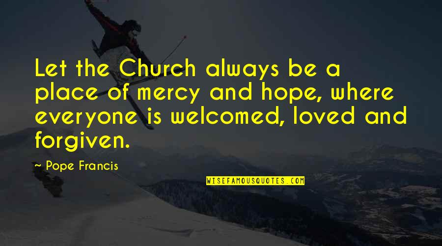 Where Is Everyone Quotes By Pope Francis: Let the Church always be a place of