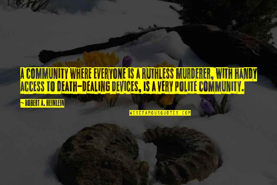 Where Is Everyone Quotes By Robert A. Heinlein: A community where everyone is a ruthless murderer,