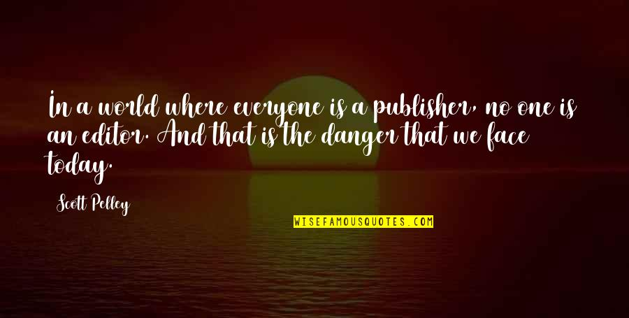 Where Is Everyone Quotes By Scott Pelley: In a world where everyone is a publisher,