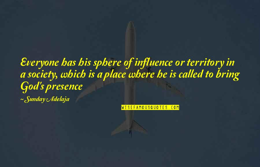 Where Is Everyone Quotes By Sunday Adelaja: Everyone has his sphere of influence or territory