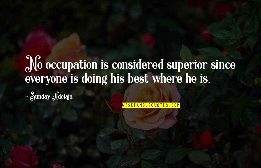 Where Is Everyone Quotes By Sunday Adelaja: No occupation is considered superior since everyone is
