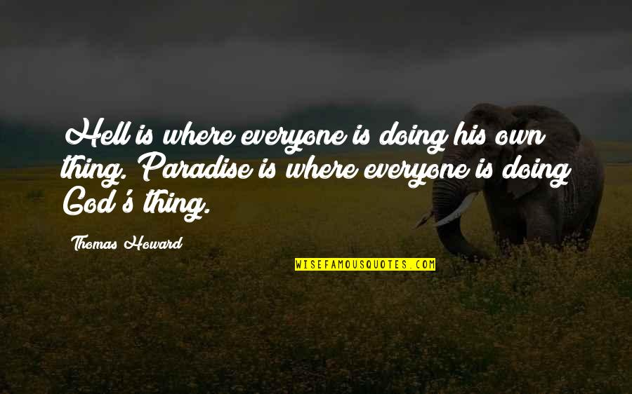 Where Is Everyone Quotes By Thomas Howard: Hell is where everyone is doing his own