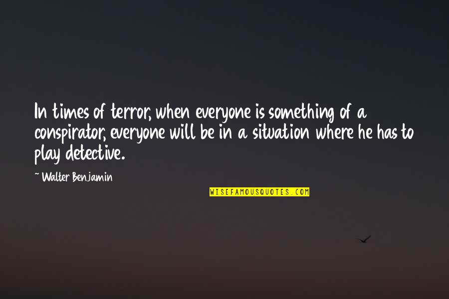 Where Is Everyone Quotes By Walter Benjamin: In times of terror, when everyone is something