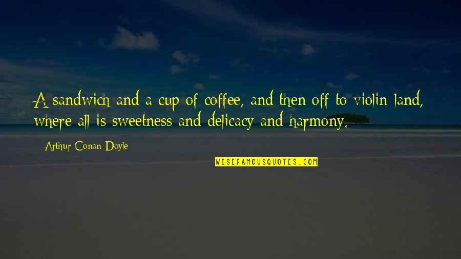 Where Is My Happiness Quotes By Arthur Conan Doyle: A sandwich and a cup of coffee, and