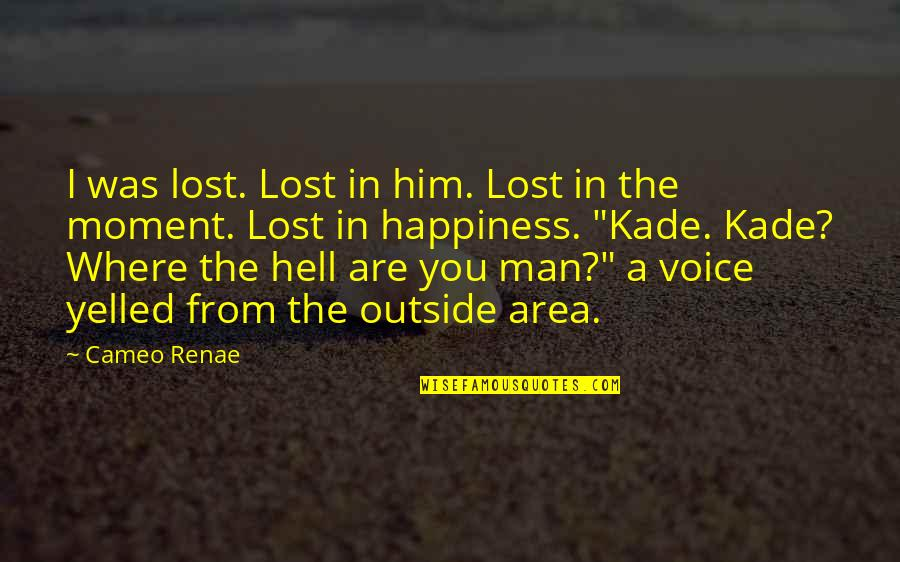 Where Is My Happiness Quotes By Cameo Renae: I was lost. Lost in him. Lost in