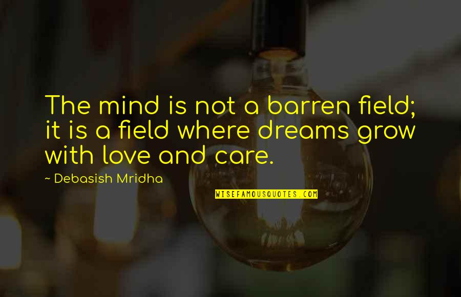 Where Is My Happiness Quotes By Debasish Mridha: The mind is not a barren field; it