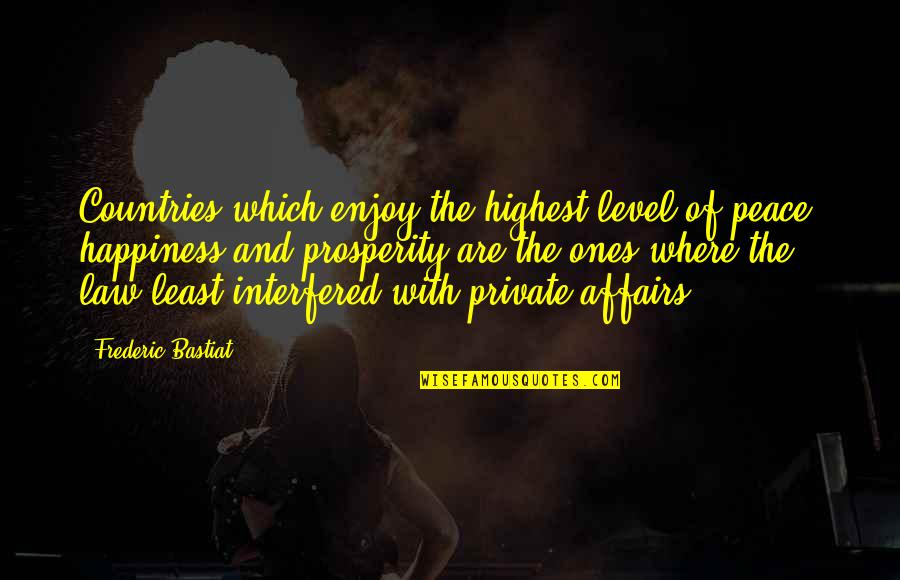 Where Is My Happiness Quotes By Frederic Bastiat: Countries which enjoy the highest level of peace,