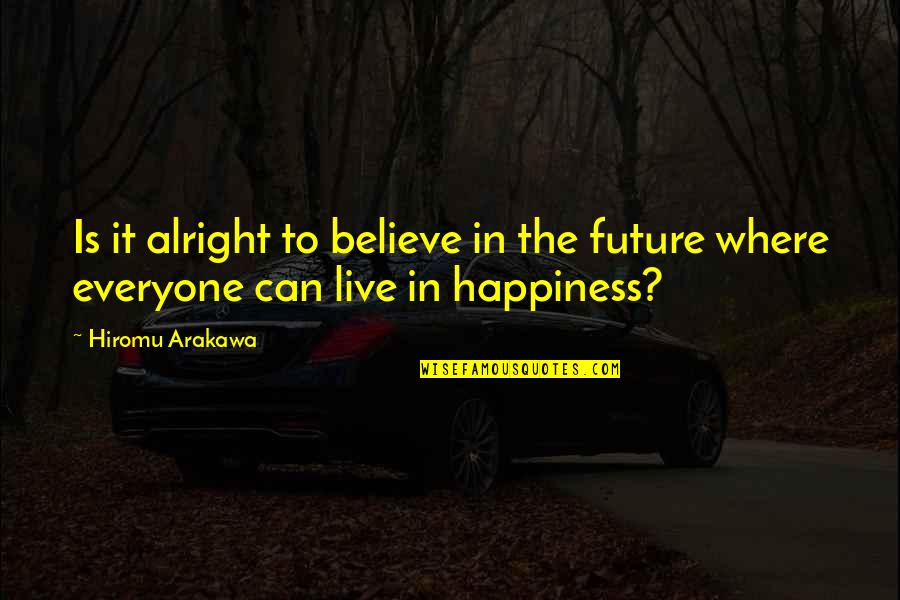 Where Is My Happiness Quotes By Hiromu Arakawa: Is it alright to believe in the future