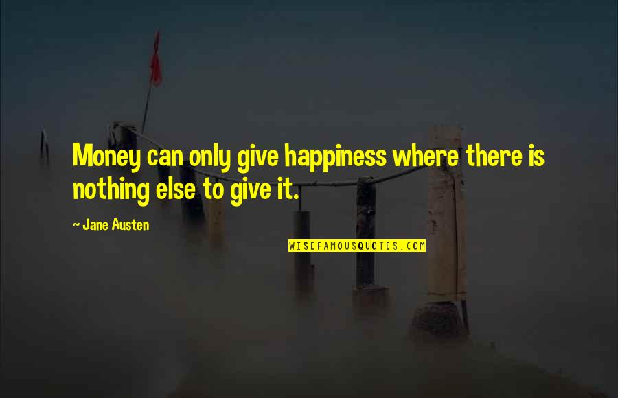 Where Is My Happiness Quotes By Jane Austen: Money can only give happiness where there is