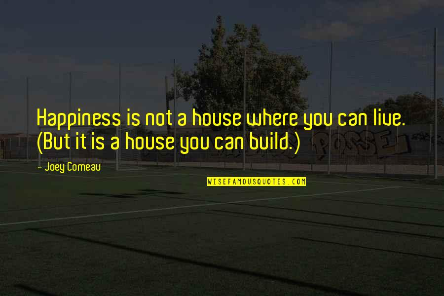 Where Is My Happiness Quotes By Joey Comeau: Happiness is not a house where you can