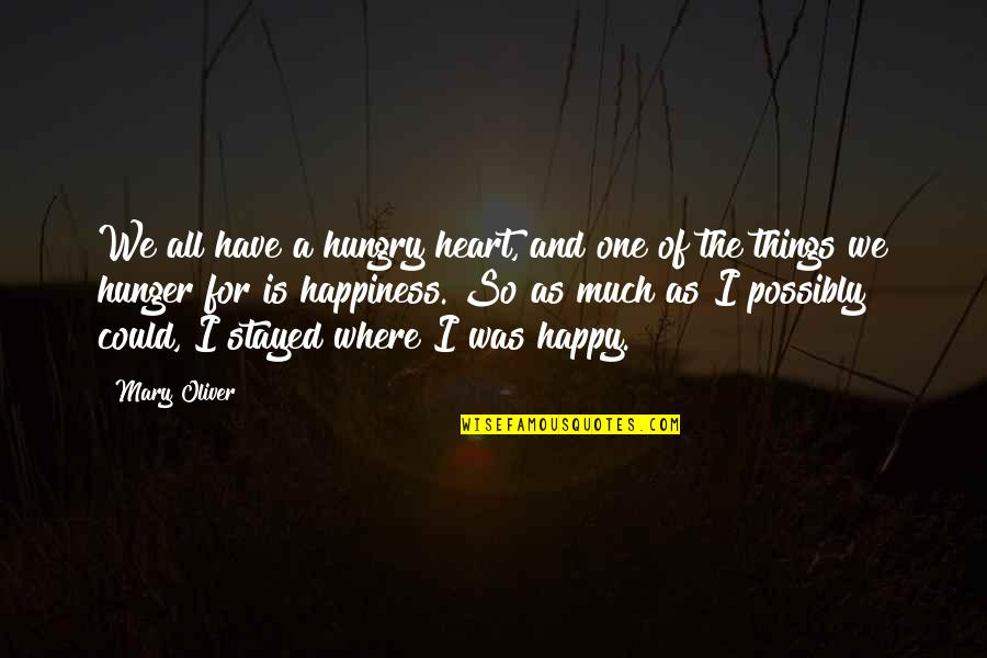 Where Is My Happiness Quotes By Mary Oliver: We all have a hungry heart, and one
