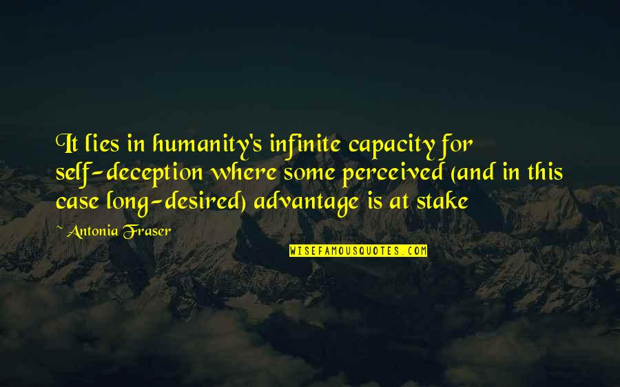 Where Is The Humanity Quotes By Antonia Fraser: It lies in humanity's infinite capacity for self-deception