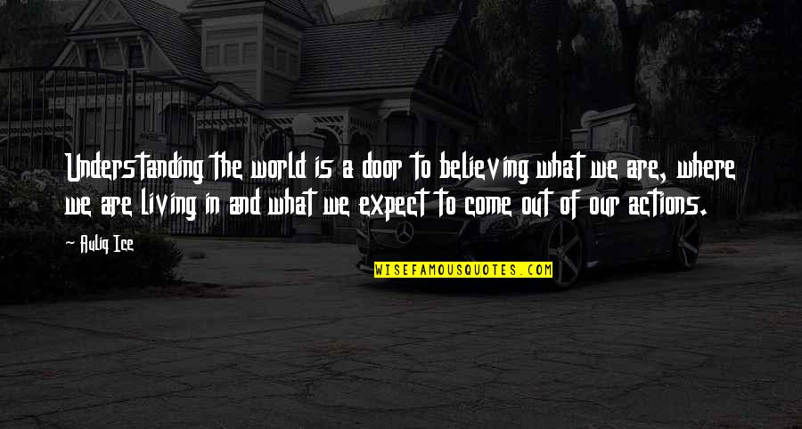 Where Is The Humanity Quotes By Auliq Ice: Understanding the world is a door to believing