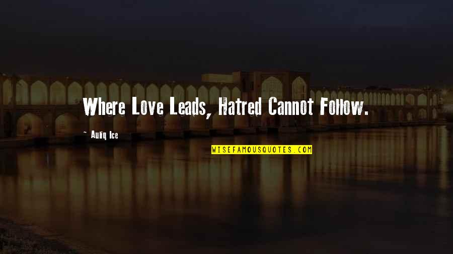 Where Is The Humanity Quotes By Auliq Ice: Where Love Leads, Hatred Cannot Follow.
