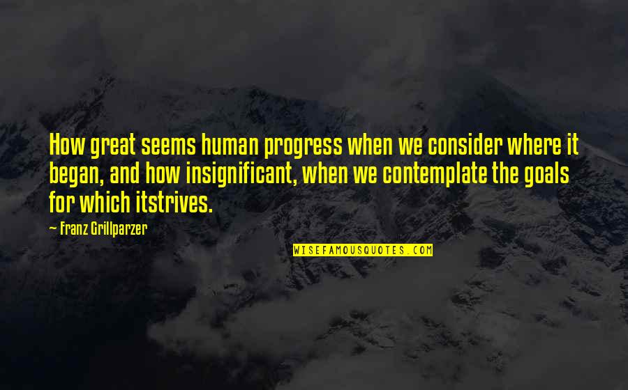 Where Is The Humanity Quotes By Franz Grillparzer: How great seems human progress when we consider